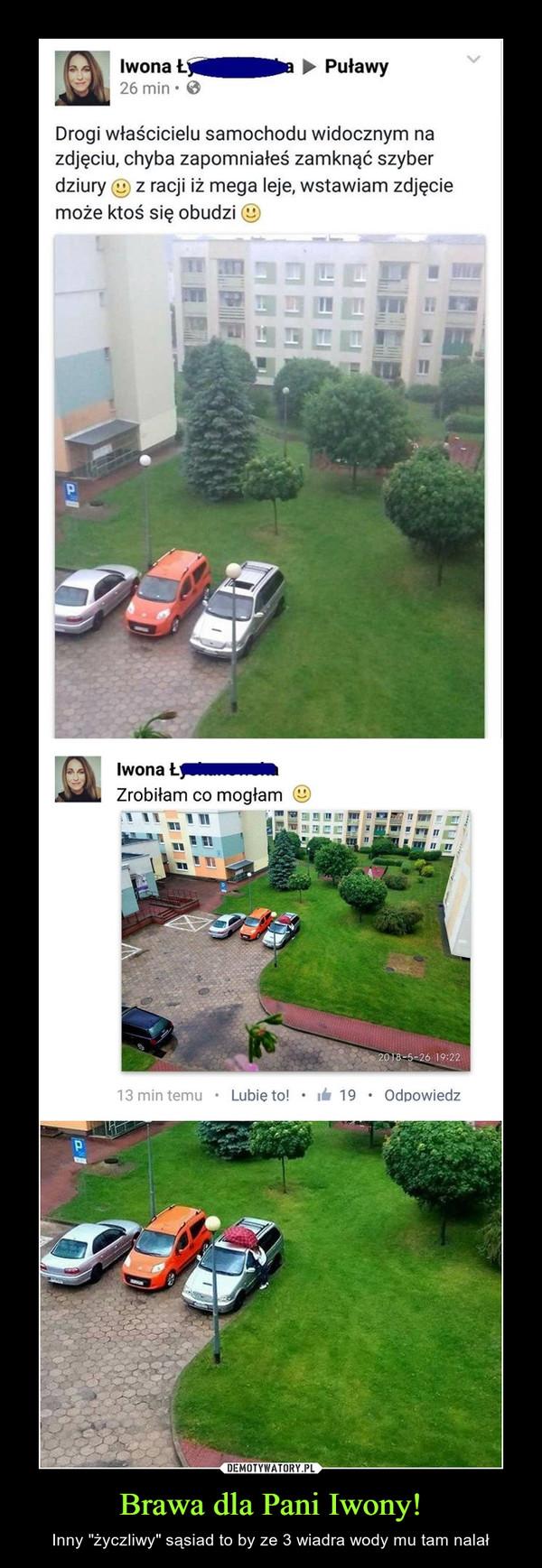 """Brawa dla Pani Iwony! – Inny """"życzliwy"""" sąsiad to by ze 3 wiadra wody mu tam nalał Iwona ► Puławy 26 min • Drogi właścicielu samochodu widocznym na zdjęciu, chyba zapomniałeś zamknąć szyber dziury z racji iż mega leje, wstawiam zdjęcie może ktoś się obudzi Iwona Zrobiłam co mogłam 13 min temu"""