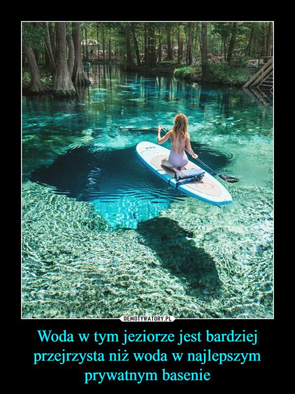 Woda w tym jeziorze jest bardziej przejrzysta niż woda w najlepszym prywatnym basenie –