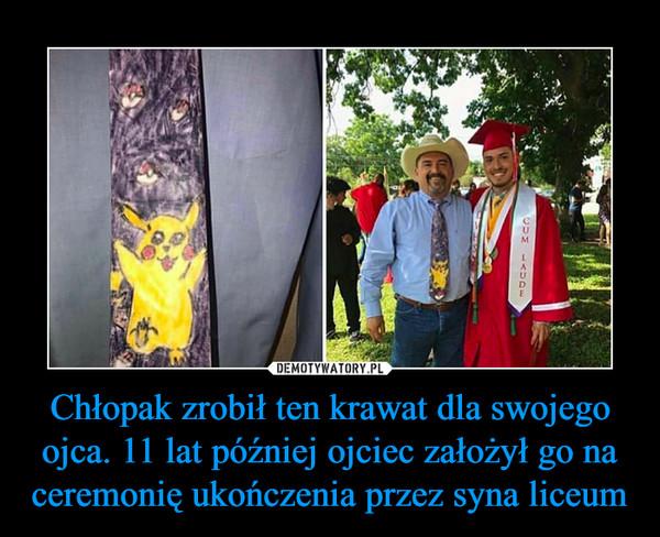 Chłopak zrobił ten krawat dla swojego ojca. 11 lat później ojciec założył go na ceremonię ukończenia przez syna liceum –