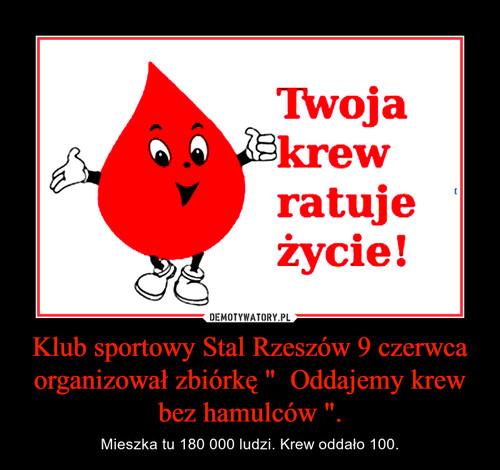 """Klub sportowy Stal Rzeszów 9 czerwca organizował zbiórkę """"  Oddajemy krew bez hamulców """"."""