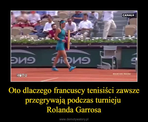 Oto dlaczego francuscy tenisiści zawsze przegrywają podczas turnieju Rolanda Garrosa –