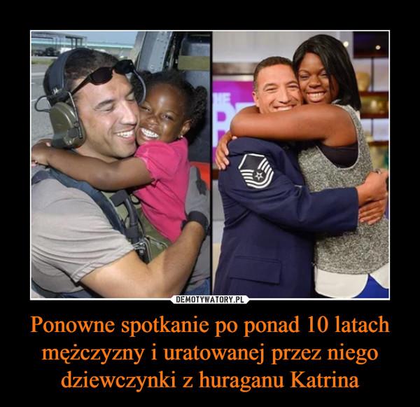 Ponowne spotkanie po ponad 10 latach mężczyzny i uratowanej przez niego dziewczynki z huraganu Katrina –