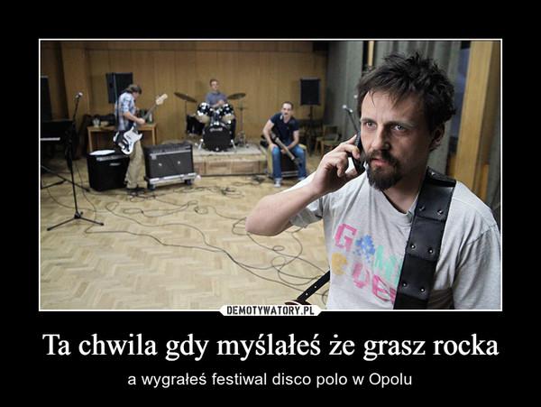 Ta chwila gdy myślałeś że grasz rocka – a wygrałeś festiwal disco polo w Opolu