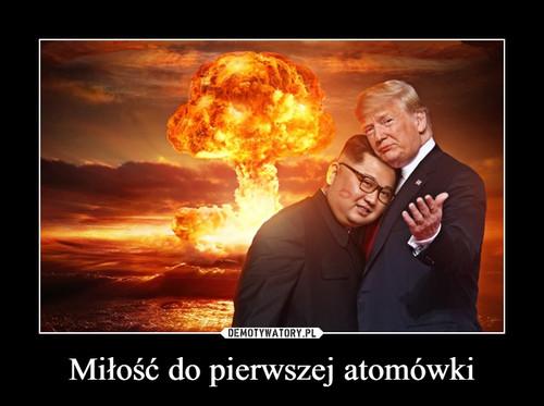 Miłość do pierwszej atomówki