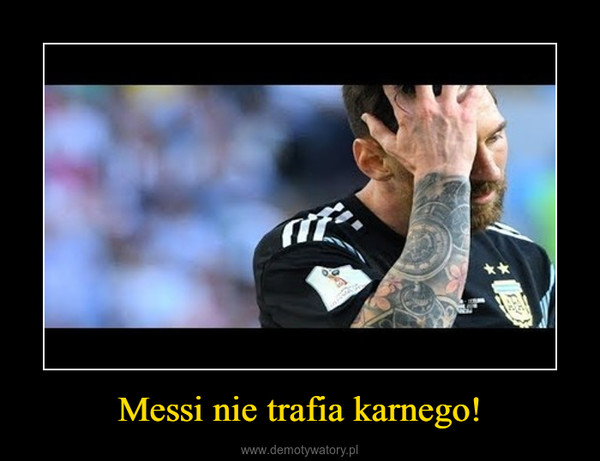 Messi nie trafia karnego! –