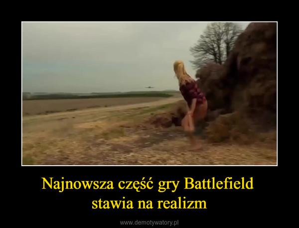 Najnowsza część gry Battlefield stawia na realizm –
