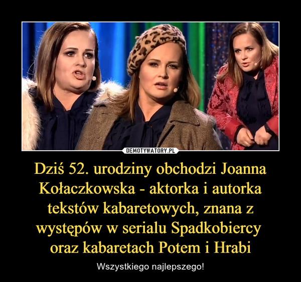 Dziś 52. urodziny obchodzi Joanna Kołaczkowska - aktorka i autorka tekstów kabaretowych, znana z występów w serialu Spadkobiercy oraz kabaretach Potem i Hrabi – Wszystkiego najlepszego!