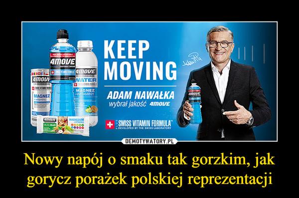 Nowy napój o smaku tak gorzkim, jak gorycz porażek polskiej reprezentacji –