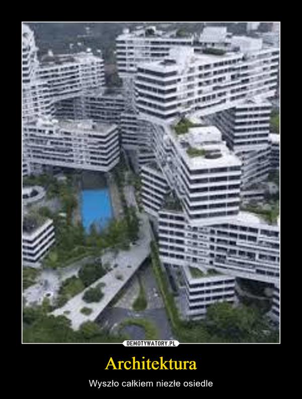 Architektura – Wyszło całkiem niezłe osiedle