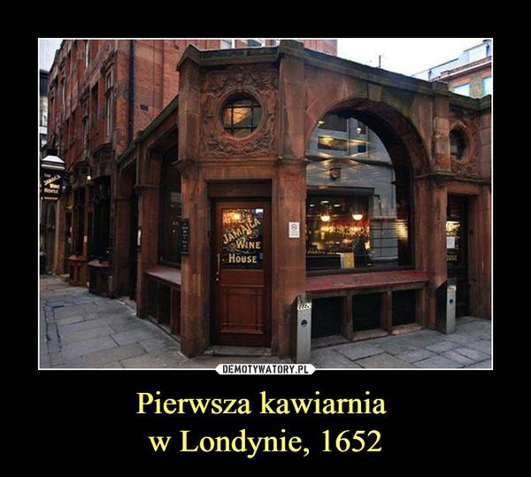 Pierwsza kawiarnia w Londynie, 1652 –