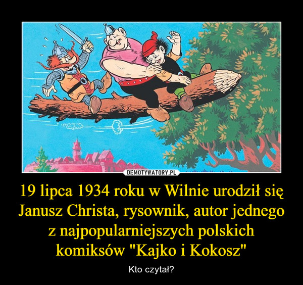 """19 lipca 1934 roku w Wilnie urodził się Janusz Christa, rysownik, autor jednego z najpopularniejszych polskich komiksów """"Kajko i Kokosz"""" – Kto czytał?"""