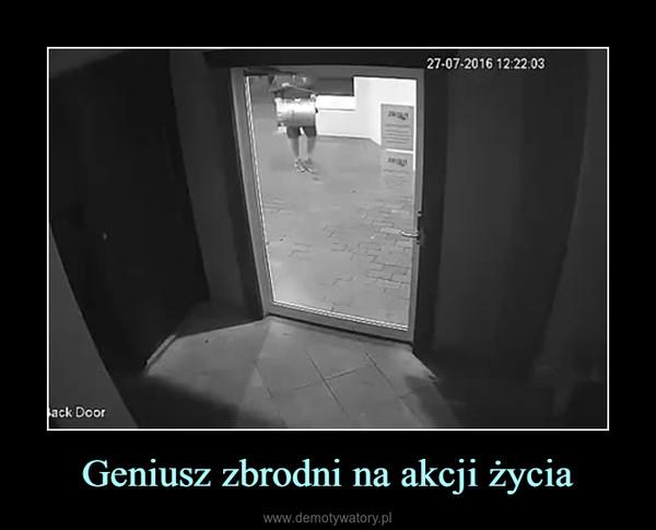 Geniusz zbrodni na akcji życia –