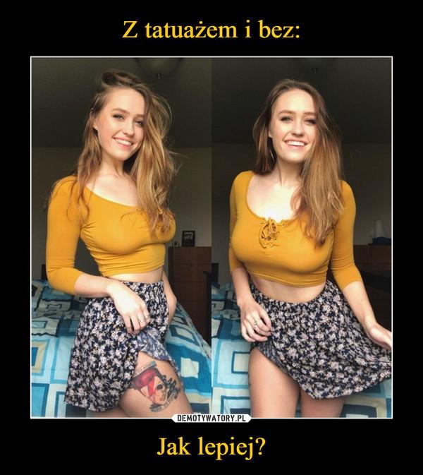 Jak lepiej? –