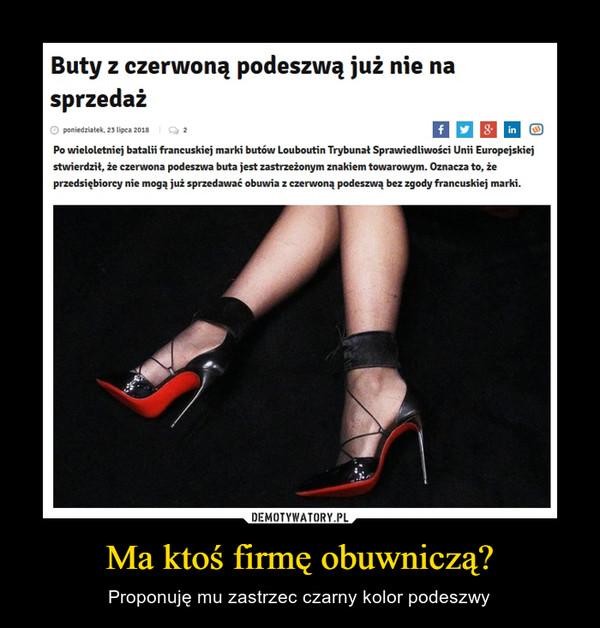 Ma ktoś firmę obuwniczą? – Proponuję mu zastrzec czarny kolor podeszwy Buty z czerwoną podeszwą już nie na sprzedażPo wieloletniej batalii francuskiej marki butów Louboutin Trybunał Sprawiedliwości Unii Europejskiej stwierdził, że czerwona podeszwa buta jest zastrzeżonym znakiem towarowym. Oznacza to, że przedsiębiorcy nie mogą już sprzedawać obuwia z czerwoną podeszwą bez zgody francuskiej marki.