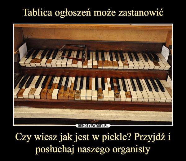 Czy wiesz jak jest w piekle? Przyjdź i posłuchaj naszego organisty –
