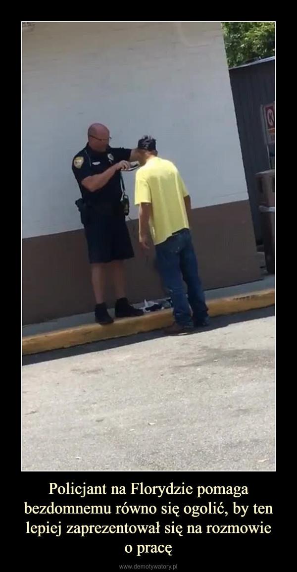 Policjant na Florydzie pomaga bezdomnemu równo się ogolić, by ten lepiej zaprezentował się na rozmowieo pracę –