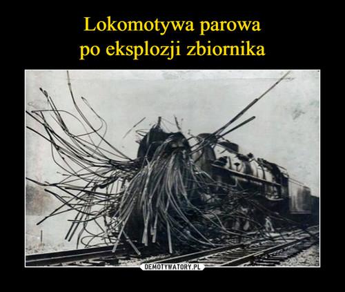 Lokomotywa parowa po eksplozji zbiornika