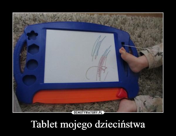 Tablet mojego dzieciństwa –