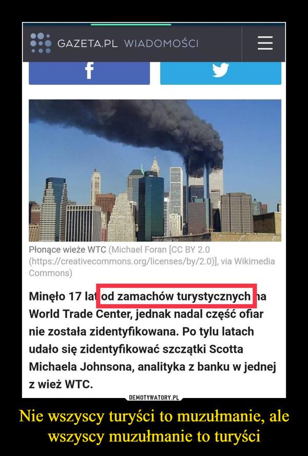 Nie wszyscy turyści to muzułmanie, ale wszyscy muzułmanie to turyści –  Płonące wieże WTC (Michael Foran [CC BY 2.0 (https://creativecommons.orgilicenses/by/2.0)], via Wikimedia Commons) Minęło 17 lat od zamachów turystycznych ta World Trade Center, jednak nadal część ofiar nie została zidentyfikowana. Po tylu latach udało się zidentyfikować szczątki Scotta Michaela Johnsona, analityka z banku w jednej z wież WTC.