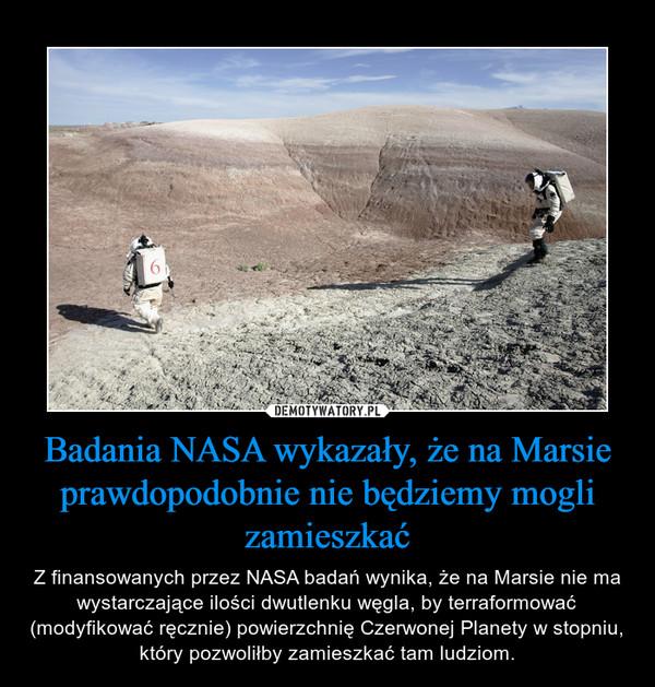 Badania NASA wykazały, że na Marsie prawdopodobnie nie będziemy mogli zamieszkać – Z finansowanych przez NASA badań wynika, że na Marsie nie ma wystarczające ilości dwutlenku węgla, by terraformować (modyfikować ręcznie) powierzchnię Czerwonej Planety w stopniu, który pozwoliłby zamieszkać tam ludziom.