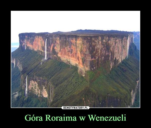 Góra Roraima w Wenezueli –