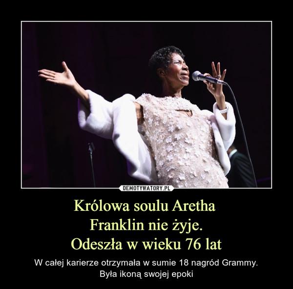 Królowa soulu Aretha Franklin nie żyje.Odeszła w wieku 76 lat – W całej karierze otrzymała w sumie 18 nagród Grammy.Była ikoną swojej epoki
