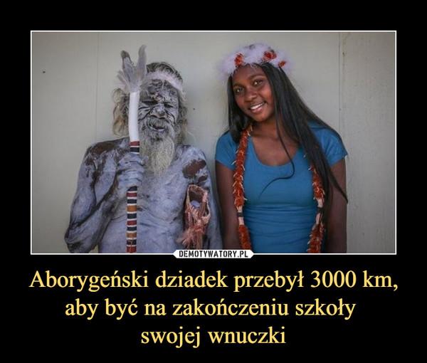 Aborygeński dziadek przebył 3000 km, aby być na zakończeniu szkoły swojej wnuczki –