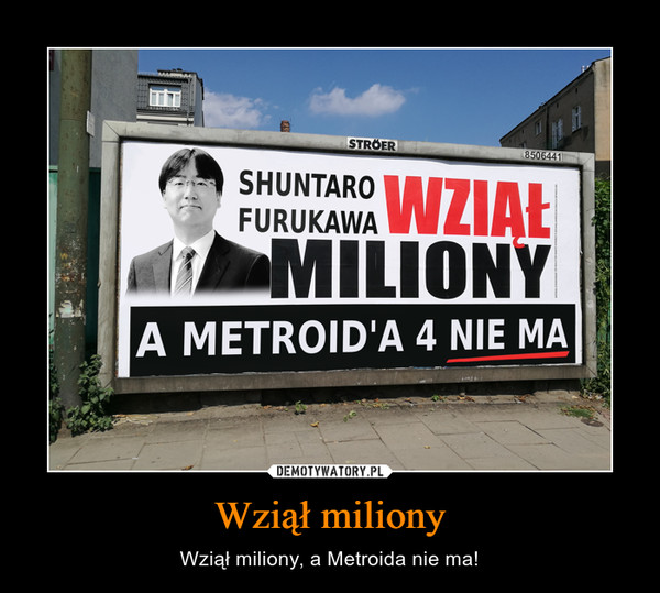 Wziął miliony – Wziął miliony, a Metroida nie ma!