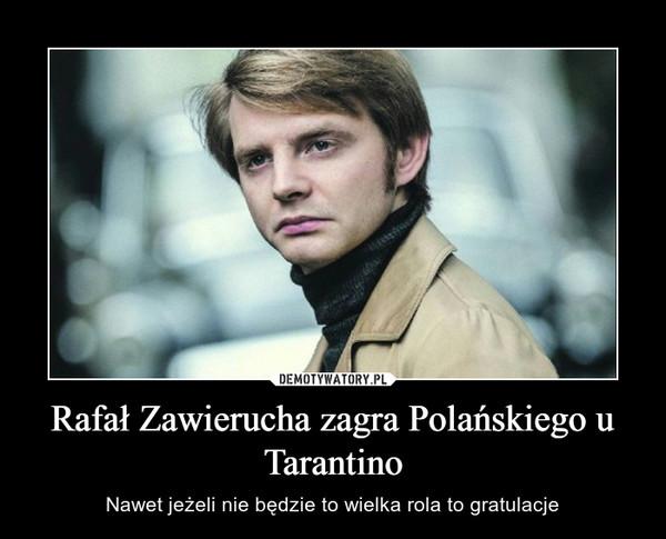 Rafał Zawierucha zagra Polańskiego u Tarantino – Nawet jeżeli nie będzie to wielka rola to gratulacje