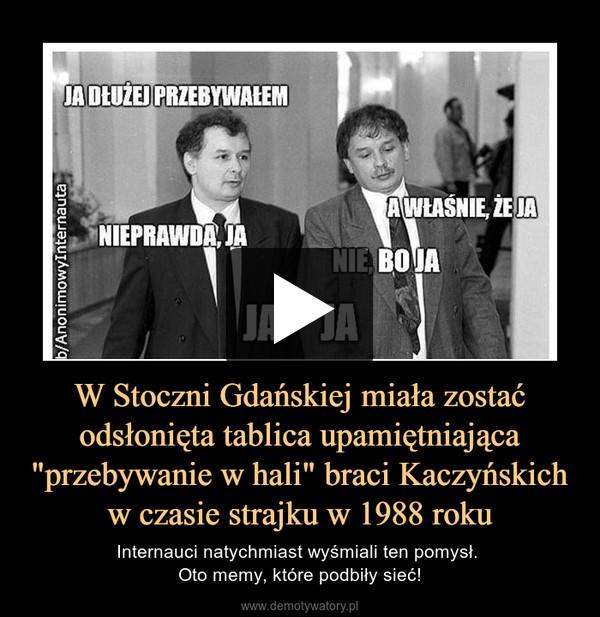 """W Stoczni Gdańskiej miała zostać odsłonięta tablica upamiętniająca """"przebywanie w hali"""" braci Kaczyńskich w czasie strajku w 1988 roku – Internauci natychmiast wyśmiali ten pomysł. Oto memy, które podbiły sieć!"""