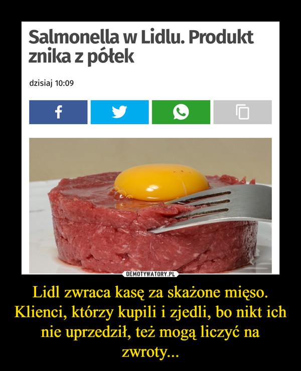 Lidl zwraca kasę za skażone mięso. Klienci, którzy kupili i zjedli, bo nikt ich nie uprzedził, też mogą liczyć na zwroty... –