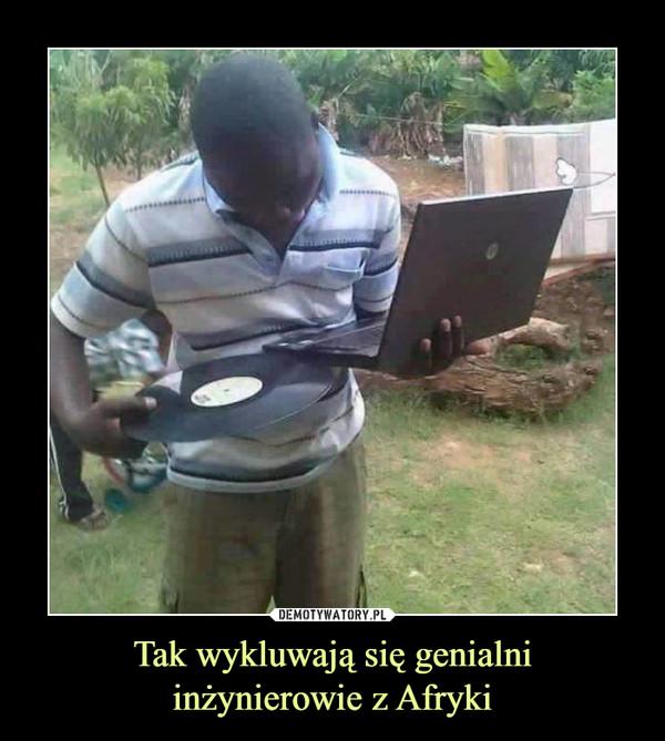 Tak wykluwają się genialniinżynierowie z Afryki –