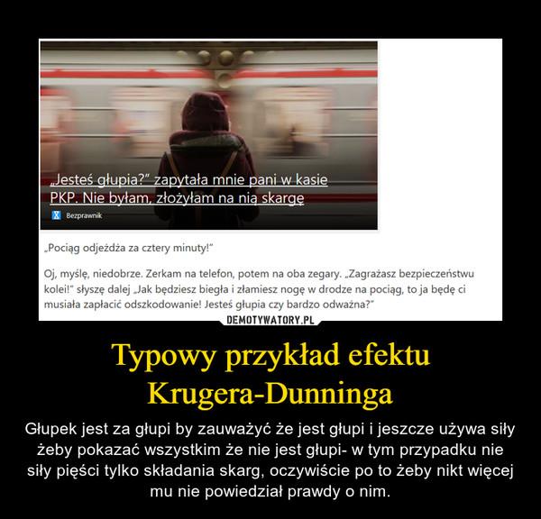 Typowy przykład efektu Krugera-Dunninga – Głupek jest za głupi by zauważyć że jest głupi i jeszcze używa siły żeby pokazać wszystkim że nie jest głupi- w tym przypadku nie siły pięści tylko składania skarg, oczywiście po to żeby nikt więcej mu nie powiedział prawdy o nim.