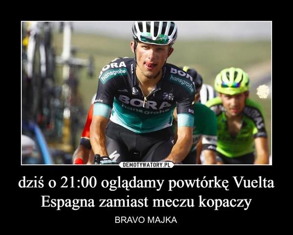 dziś o 21:00 oglądamy powtórkę Vuelta Espagna zamiast meczu kopaczy – BRAVO MAJKA