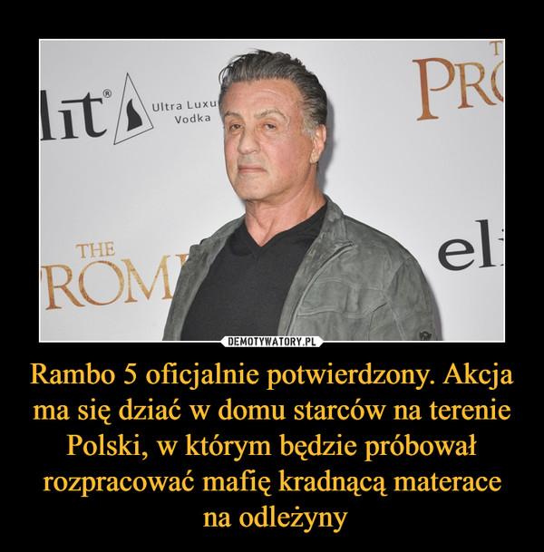 Rambo 5 oficjalnie potwierdzony. Akcja ma się dziać w domu starców na terenie Polski, w którym będzie próbował rozpracować mafię kradnącą materace na odleżyny –