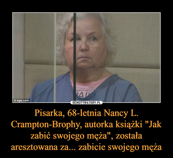 """Pisarka, 68-letnia Nancy L. Crampton-Brophy, autorka książki """"Jak zabić swojego męża"""", została aresztowana za... zabicie swojego męża –"""