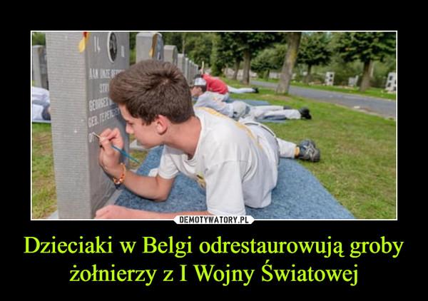 Dzieciaki w Belgi odrestaurowują groby żołnierzy z I Wojny Światowej –