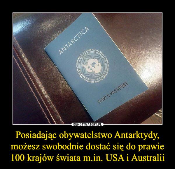 Posiadając obywatelstwo Antarktydy, możesz swobodnie dostać się do prawie 100 krajów świata m.in. USA i Australii –