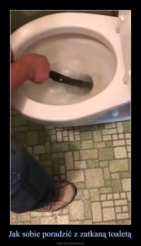 Jak sobie poradzić z zatkaną toaletą –