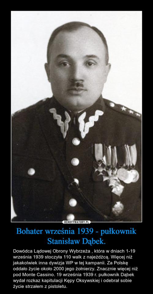 Bohater września 1939 - pułkownik Stanisław Dąbek.