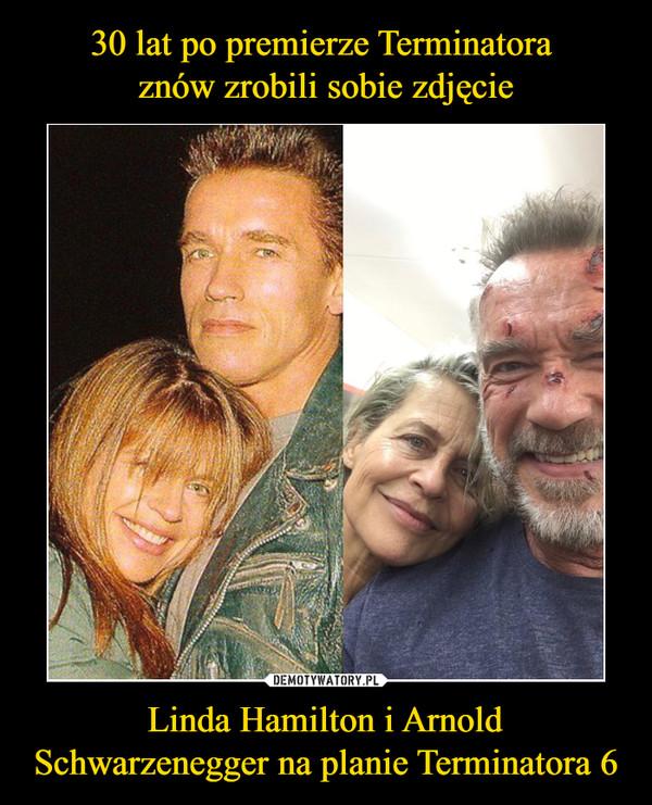 Linda Hamilton i Arnold Schwarzenegger na planie Terminatora 6 –