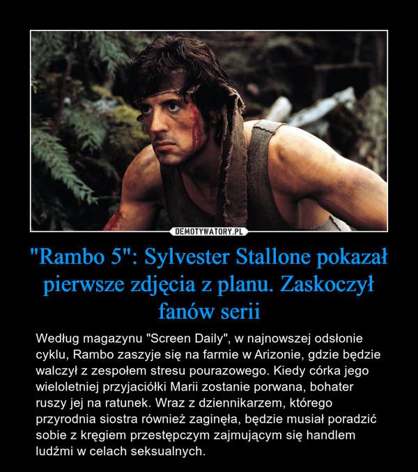 """""""Rambo 5"""": Sylvester Stallone pokazał pierwsze zdjęcia z planu. Zaskoczył fanów serii – Według magazynu """"Screen Daily"""", w najnowszej odsłonie cyklu, Rambo zaszyje się na farmie w Arizonie, gdzie będzie walczył z zespołem stresu pourazowego. Kiedy córka jego wieloletniej przyjaciółki Marii zostanie porwana, bohater ruszy jej na ratunek. Wraz z dziennikarzem, którego przyrodnia siostra również zaginęła, będzie musiał poradzić sobie z kręgiem przestępczym zajmującym się handlem ludźmi w celach seksualnych."""
