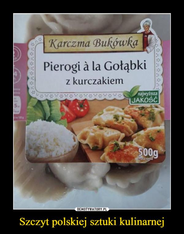 Szczyt polskiej sztuki kulinarnej –  Karczma Bukówka Pierogi a la Gołąbki z kurczakiem najwyższa jakość