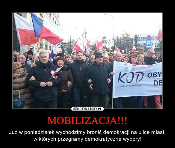 MOBILIZACJA!!! – Już w poniedziałek wychodzimy bronić demokracji na ulice miast, w których przegramy demokratyczne wybory!