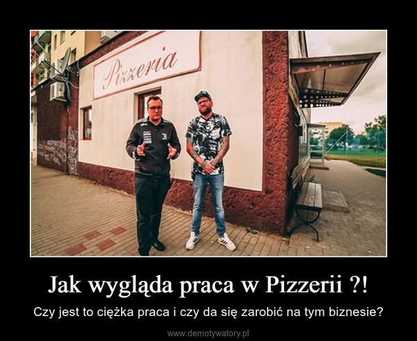 Jak wygląda praca w Pizzerii ?! – Czy jest to ciężka praca i czy da się zarobić na tym biznesie?