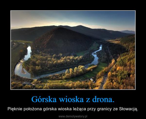 Górska wioska z drona. – Pięknie położona górska wioska leżąca przy granicy ze Słowacją.