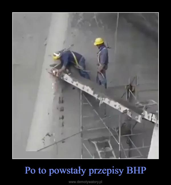Po to powstały przepisy BHP –