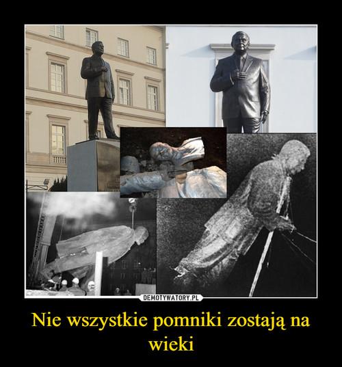 Nie wszystkie pomniki zostają na wieki