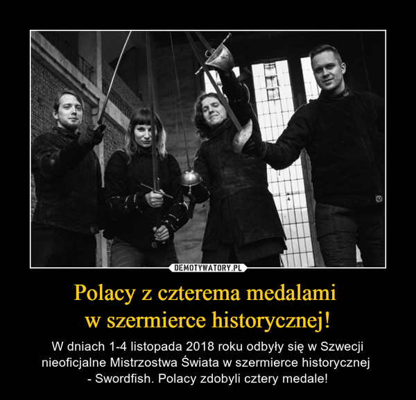 Polacy z czterema medalami w szermierce historycznej! – W dniach 1-4 listopada 2018 roku odbyły się w Szwecji nieoficjalne Mistrzostwa Świata w szermierce historycznej - Swordfish. Polacy zdobyli cztery medale!