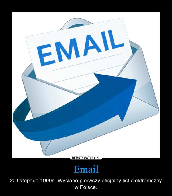 Email – 20 listopada 1990r.  Wysłano pierwszy oficjalny list elektroniczny w Polsce.